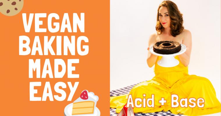 Vegan Baking Made Easy: Acid + Base