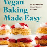 Vegan Baking Made Easy: 60 Foolproof Plant-Based Recipes