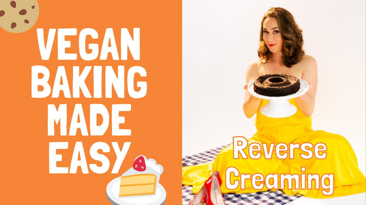 Vegan Baking Made Easy: Reverse Creaming